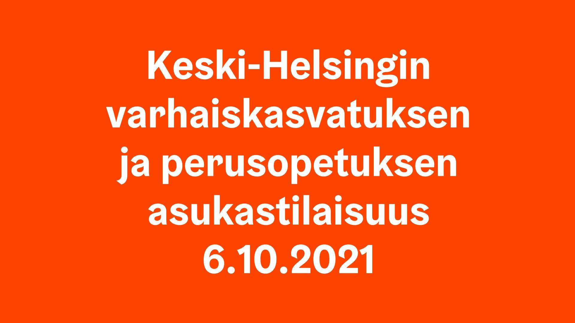 Keski-Helsingin varhaiskasvatuksen ja perusopetuksen asukastilaisuus 6.10.2021