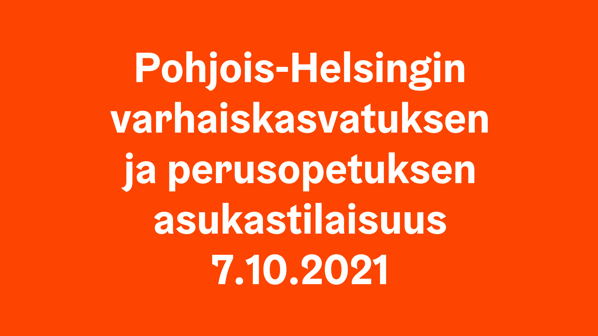 Pohjois-Helsingin varhaiskasvatuksen ja perusopetuksen asukastilaisuus 7.10.2021